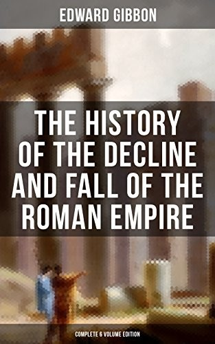 Free The History of the Fall of the Roman Empire Kindle